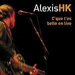 Alexis HK C'que T'es Belle En Live