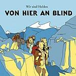 Wir Sind Helden Von Hier An Blind