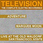 Television Marquee Moon/Adventure/Live At The Waldorf - The Complete Elektra Recordings (Remastered)