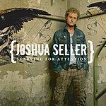 Joshua Seller Starving For Attention