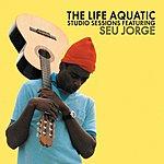 Seu Jorge The Life Aquatic Exclusive Studio Sessions Featuring Seu Jorge