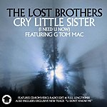 The Lost Brothers Cry Little Sister (I Need U Now)/U Don't Know Me