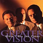 Greater Vision When I See The Cross