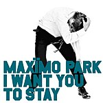 Maximo Park I Want You To Stay (3 Track Single)