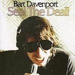 Bart Davenport Seal The Deal