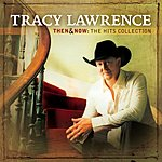 Tracy Lawrence Then And Now: The Hits Collection