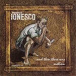 Thoughts Of Ionesco ...And Then There Was Motion (Parental Advisory)
