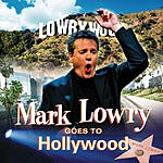 Mark Lowry Mark Lowry Goes To Hollywood