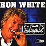 Ron White You Can't Fix Stupid (Parental Advisory)