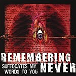 Remembering Never Suffocates My Words To You