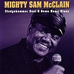 Mighty Sam McClain Sledgehammer Soul & Down Home Blues