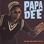 Papa Dee The Man Who Couldn't Say No