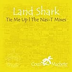 Landshark Tie Me Up (The Nas-T Version)