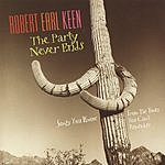 Robert Earl Keen The Party Never Ends: Songs You Know From The Times You Can't Remember