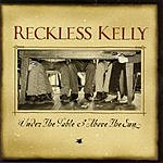 Reckless Kelly Under The Table & Above The Sun