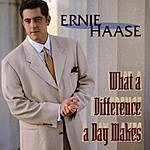 Ernie Haase What A Difference A Day Makes