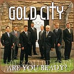 Gold City Are You Ready?