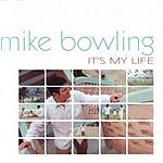 Mike Bowling It's My Life
