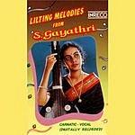 S. Gayathri Lilting Melodies Of S. Gayathri