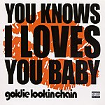 Goldie Lookin Chain You Knows I Loves You (Parental Advisory)