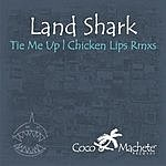 Landshark Tie Me Up (Chicken Lips Mixes) (Single)