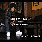 Tru Menace Y Did You Leave? (4 Track Maxi-Single)
