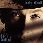 Bobby Caldwell Blue Condition