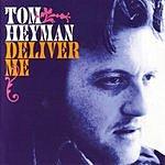 Tom Heyman Deliver Me