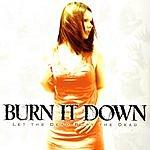 Burn It Down Let The Dead Bury The Dead