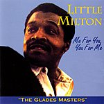 Little Milton Me For You, You For Me: The Glades Masters