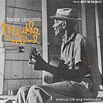 Mance Lipscomb Trouble In Mind (Remastered)