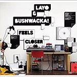 Layo & Bushwacka! Feels Closer