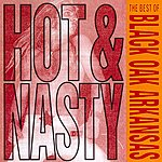Black Oak Arkansas Hot And Nasty: The Best Of Black Oak Arkansas