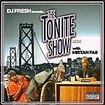 Mistah F.A.B. DJ Fresh Presents The Tonite Show With Mistah Fab (Parental Advisory)