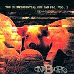 One Bad Pig The Quintessential One Bad Pig, Vol.1