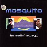 Mosquito I'm Sailin' Away...