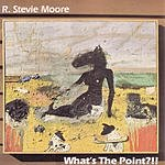 R. Stevie Moore What's The Point?!!