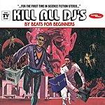 Beats For Beginners Kill All DJ's (Maxi-Single)