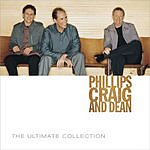 Phillips, Craig & Dean The Ultimate Collection