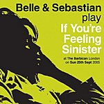 Belle & Sebastian If You're Feeling Sinister: Live At The Barbican