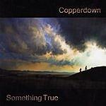 Copperdown Something True