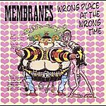 The Membranes Wrong Place At The Wrong Time