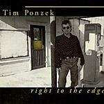 Tim Ponzek Right To The Edge