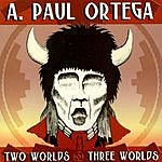 A. Paul Ortega Two Worlds Three Worlds