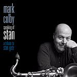 Mark Colby Speaking Of Stan: A Tribute To Stan Getz