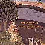 Ajoy Chakrabarty Ragas Bihag Pahadi & Bhairvi, Vol.1