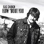 Eric Church How 'Bout You (Single)