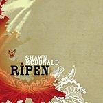 Shawn McDonald Ripen