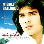 Miguel Gallardo Mi Vida