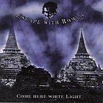 Escape With Romeo Come Here White Light
